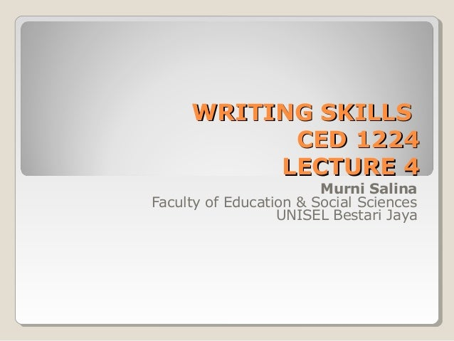 WRITING SKILLSWRITING SKILLSCED 1224CED 1224LECTURE 4LECTURE 4Murni SalinaFaculty of Education & Social SciencesUNISEL Bes...