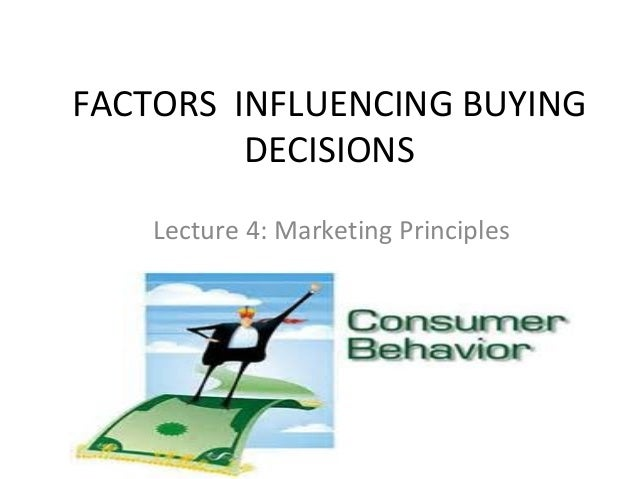 FACTORS INFLUENCING BUYING DECISIONS Lecture 4: Marketing Principles