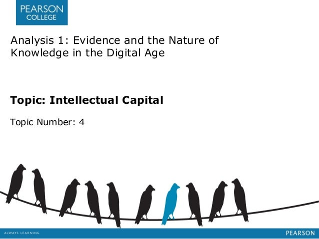 Analysis 1: Evidence and the Nature of  Knowledge in the Digital Age  Topic: Intellectual Capital  Topic Number: 4