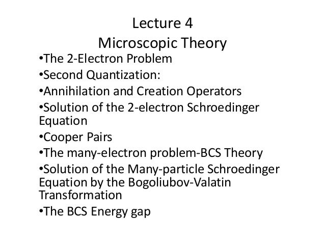 Lecture 4 Microscopic Theory •The 2-Electron Problem •Second Quantization: •Annihilation and Creation Operators •Solution ...