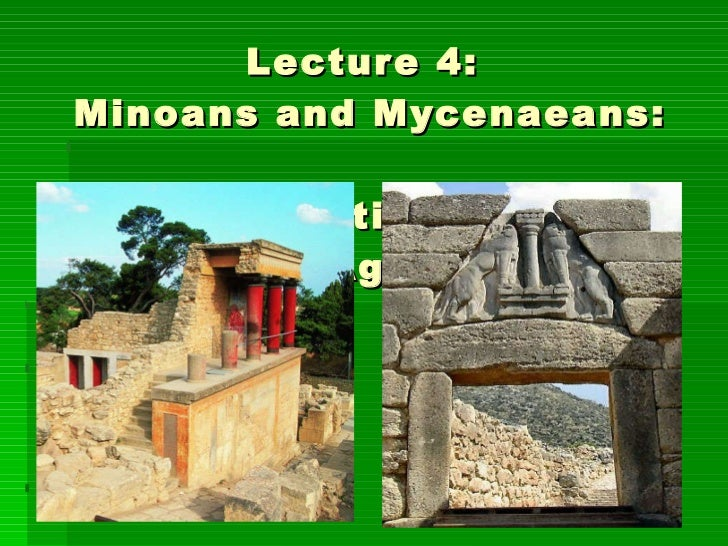 Lecture 4:  Minoans and Mycenaeans:  The International Bronze Age