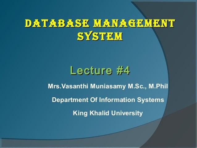 DATABASE MANAGEMENT      SYSTEM        Lecture #4  Mrs.Vasanthi Muniasamy M.Sc., M.Phil   Department Of Information System...