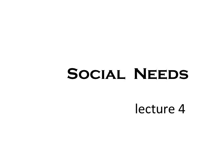 Social Needs      lecture 4