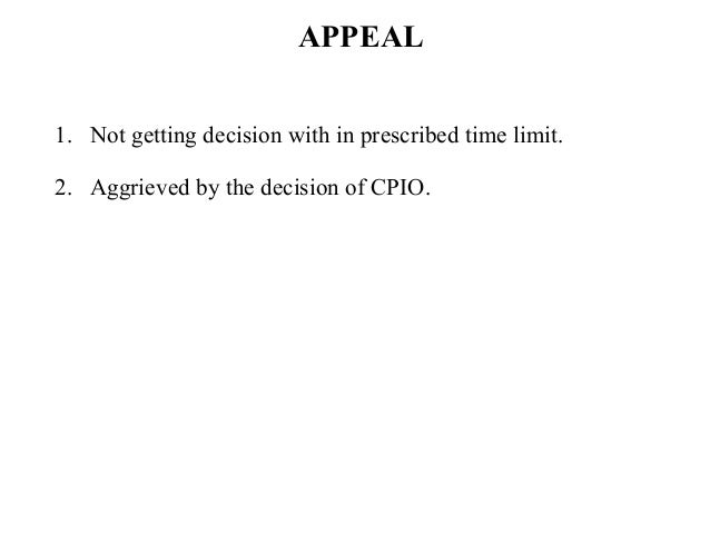 APPEAL 1. Not getting decision with in prescribed time limit. 2. Aggrieved by the decision of CPIO.