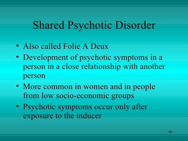 shared psychotic disorder We present a case of shared psychotic disorder involving three sisters who were successful in establishing an insanity defense on numerous felony charges in the south carolina criminal court system.