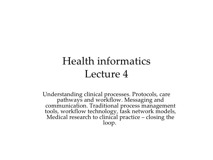 Health informatics           Lecture 4Understanding clinical processes. Protocols, care     pathways and workflow. Messagi...