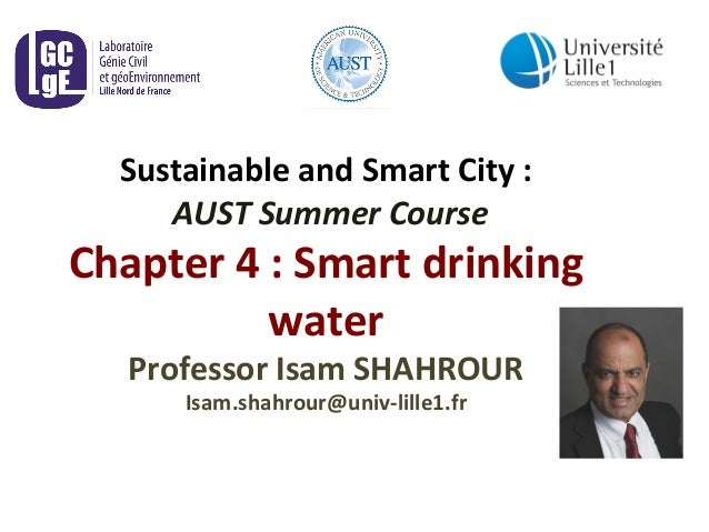 Sustainable  and  Smart  City  :  AUST  Summer  Course  Chapter  4  :  Smart  drinking  water  Professor  Isam  SHAHROUR  ...