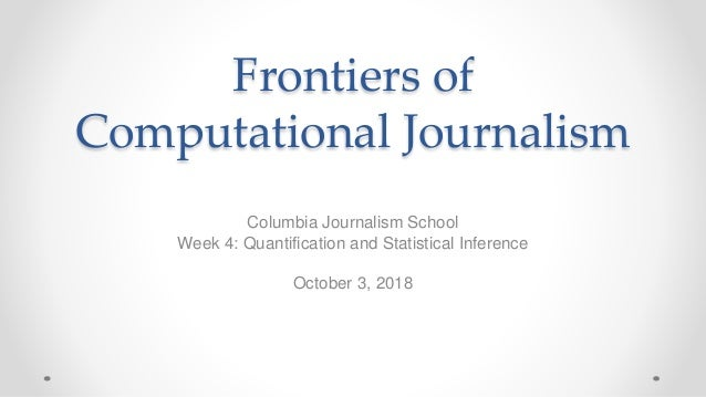 Frontiers of Computational Journalism Columbia Journalism School Week 4: Quantification and Statistical Inference October ...