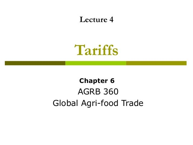 Lecture 4 Tariffs Chapter 6 AGRB 360 Global Agri-food Trade