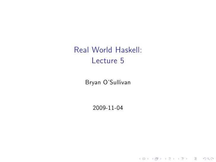 Real World Haskell:      Lecture 5     Bryan O'Sullivan        2009-11-04