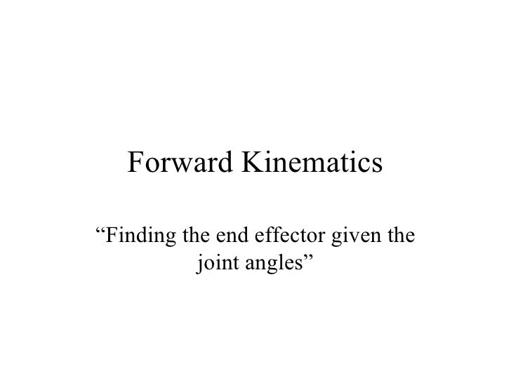 """Forward Kinematics """" Finding the end effector given the joint angles"""""""