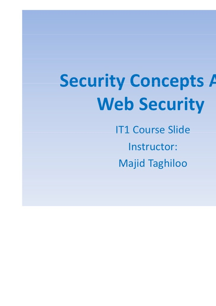 SecurityConcepts AndSecurity Concepts And    WebSecurity    Web Security      IT1 Course Slide         Instructor:     ...