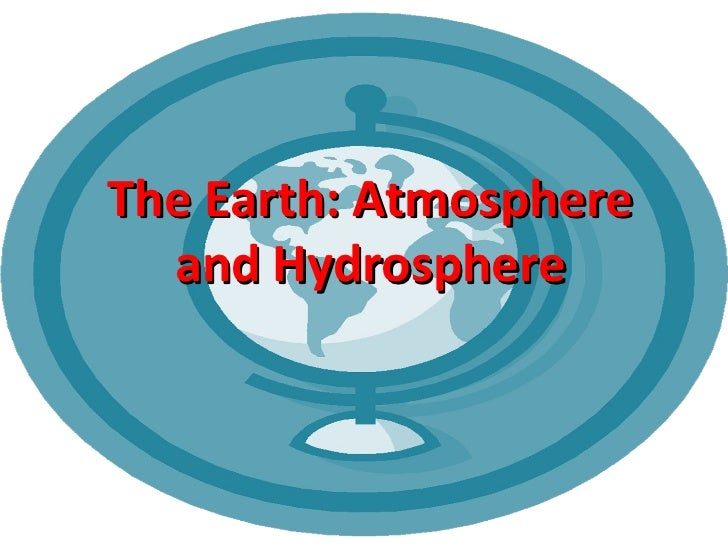 The Earth: Atmosphere and Hydrosphere