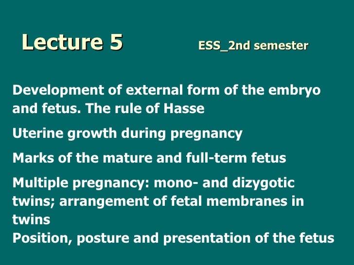 Lecture 5   ESS_2nd semester <ul><li>Development of external form of the embryo </li></ul><ul><li>and fetus. The rule of H...