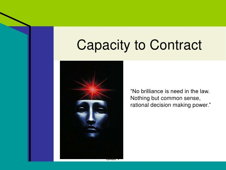 "Chapter 9<br />Slide 1<br />Capacity to Contract<br />""No brilliance is need in the law.  Nothing but common sense, ration..."