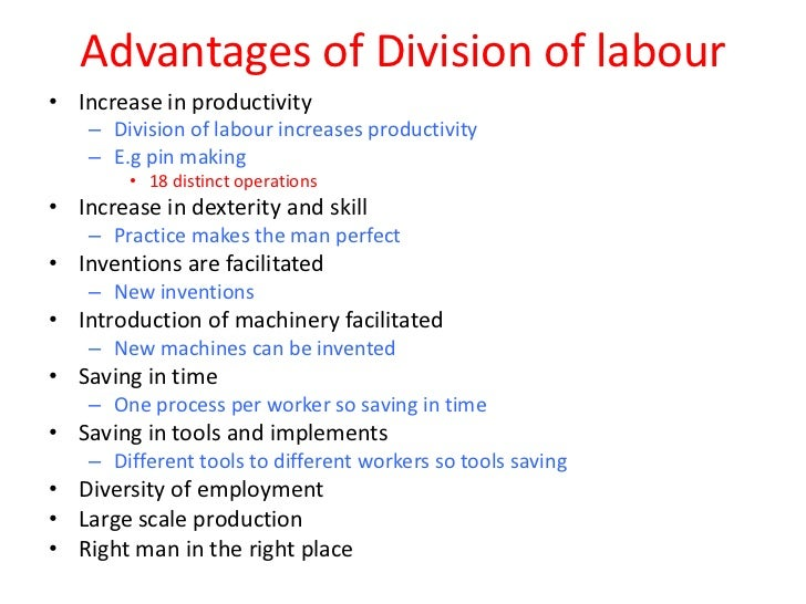 the advantages of division of labor Specialization is related to another management concept, division of labour,   the benefits of specialization extend beyond individual workers as well.