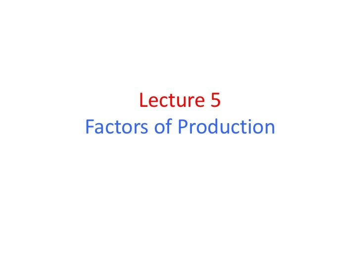 Lecture 5Factors of Production