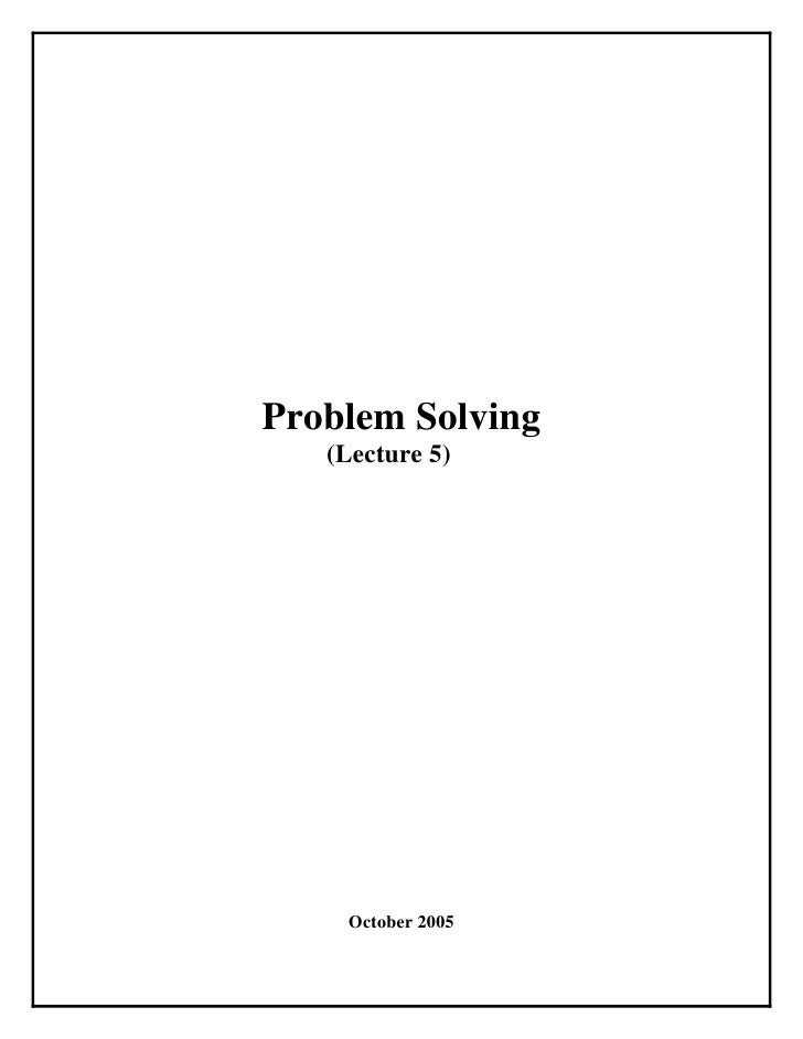 Problem Solving   (Lecture 5)    October 2005