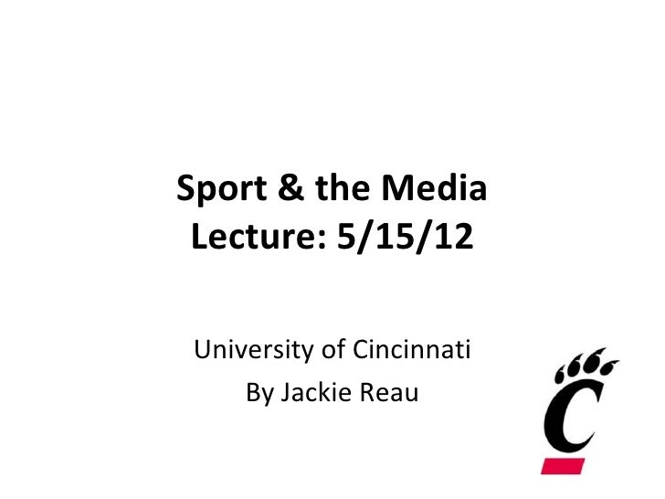Sport & the Media Lecture: 5/15/12University of Cincinnati    By Jackie Reau