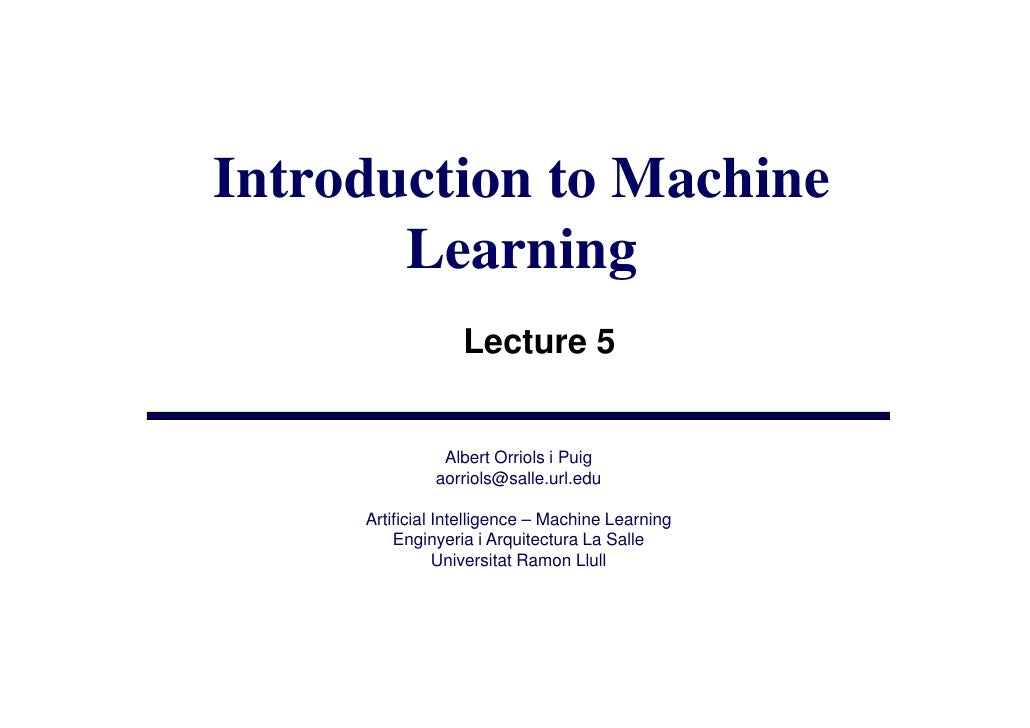 Introduction to Machine        Learning                   Lecture 5                  Albert Orriols i Puig               a...