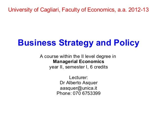 University of Cagliari, Faculty of Economics, a.a. 2012-13   Business Strategy and Policy             A course within the ...