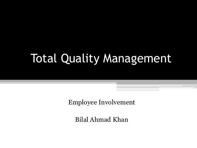 Total Quality ManagementEmployee InvolvementBilal Ahmad Khan