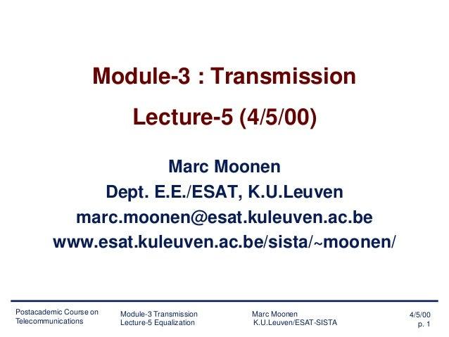 Module-3 : Transmission  Lecture-5 (4/5/00) Marc Moonen Dept. E.E./ESAT, K.U.Leuven marc.moonen@esat.kuleuven.ac.be www.es...