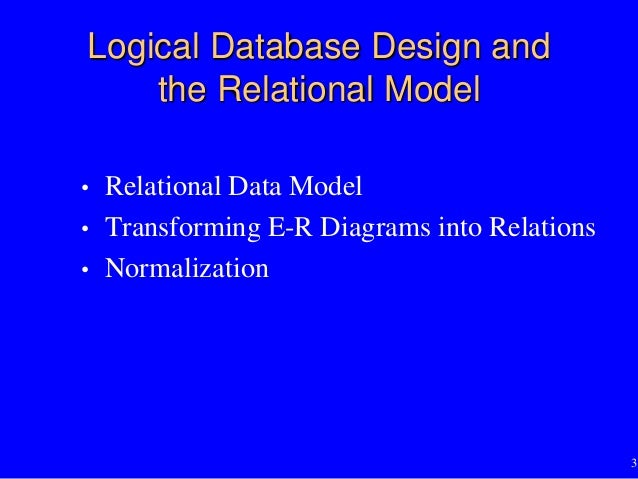 logical database design By having a logical model of a data base (objects), we can determine a suitable physical design of the data base it is the failure to prepare such logical designs that inevitably leads to problems in physical design later on, particularly when it is necessary to prove that a physical solution solves a logical design (aka, design correctness.