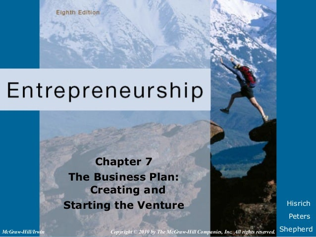 Hisrich Peters Shepherd Chapter 7 The Business Plan: Creating and Starting the Venture Copyright © 2010 by The McGraw-Hill...
