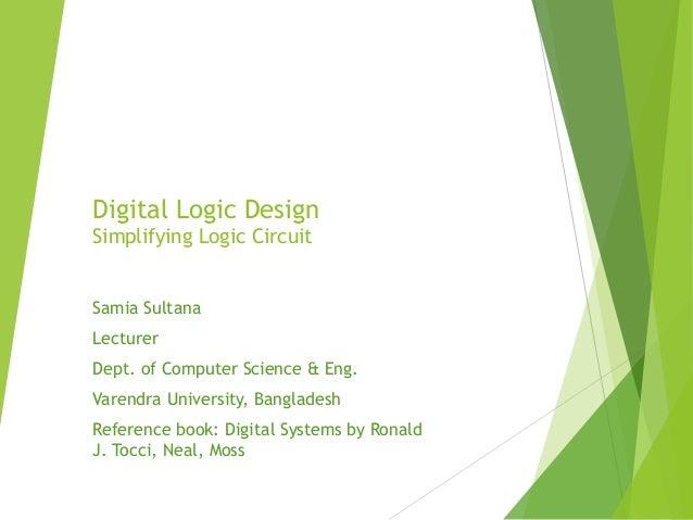 Digital Logic Design Simplifying Logic Circuit Samia Sultana Lecturer Dept. of Computer Science & Eng. Varendra University...