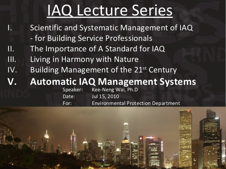 I. Scientific and Systematic Management of IAQ  - for Building Service Professionals II. The Importance of A Standard for ...
