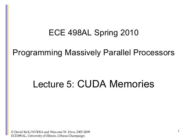 ECE 498AL Spring 2010 Programming Massively Parallel Processors  Lecture 5: CUDA Memories  © David Kirk/NVIDIA and Wen-mei...