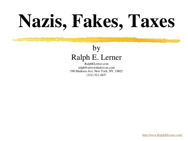 Nazis, Fakes, Taxes by Ralph E. Lerner RalphELerner.com ralph@artworldadvisors.com 590 Madison Ave, New York, NY, 10022 (2...