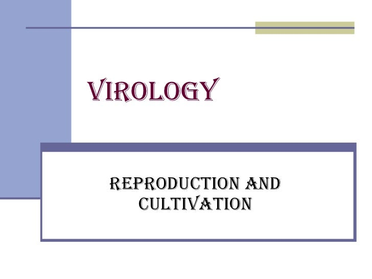 Virology   Reproduction and cultivation