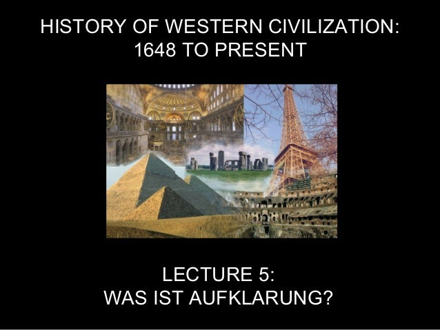 HISTORY OF WESTERN CIVILIZATION: 1648 TO PRESENT LECTURE 5: WAS IST AUFKLARUNG?