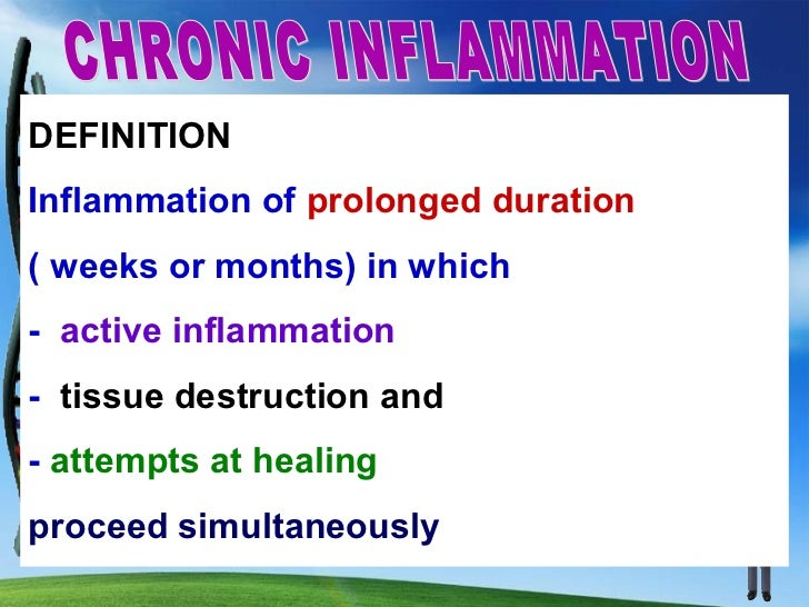 Chronic Inflammation arrives in 3 ways:1.May follow acute inflammation  e.g pneumonia -> chronic lung abscess2. Repeated b...