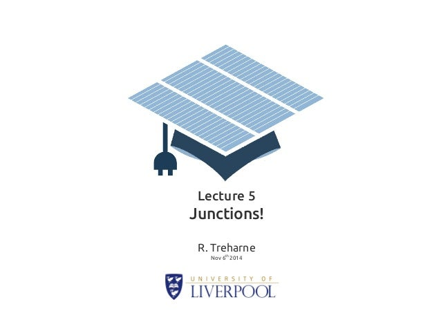 Lecture 5  Junctions!  R. Treharne  Nov 6th 2014