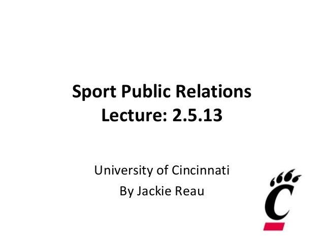 Sport Public Relations   Lecture: 2.5.13  University of Cincinnati      By Jackie Reau