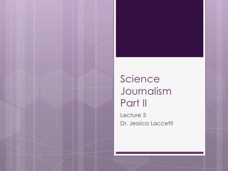 ScienceJournalismPart IILecture 5Dr. Jessica Laccetti