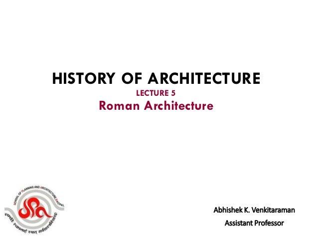Abhishek K. Venkitaraman Assistant Professor HISTORY OF ARCHITECTURE LECTURE 5 Roman Architecture