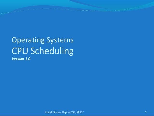 Rushdi Shams, Dept of CSE, KUET 1 Operating Systems CPU Scheduling Version 1.0