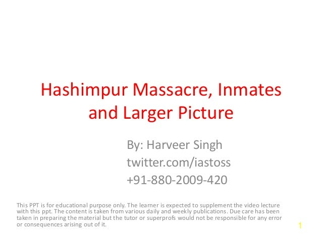 Hashimpur Massacre, Inmates and Larger Picture By: Harveer Singh twitter.com/iastoss +91-880-2009-420 This PPT is for educ...