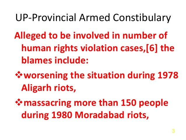 UP-Provincial Armed Constibulary Alleged to be involved in number of human rights violation cases,[6] the blames include: ...