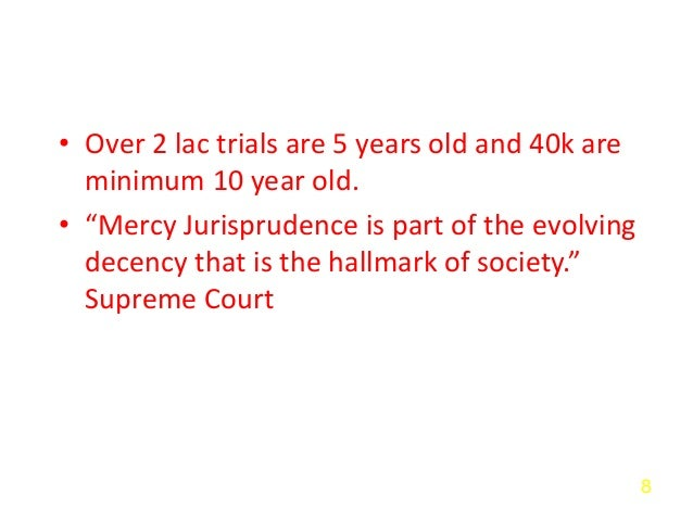 """• Over 2 lac trials are 5 years old and 40k are minimum 10 year old. • """"Mercy Jurisprudence is part of the evolving decenc..."""