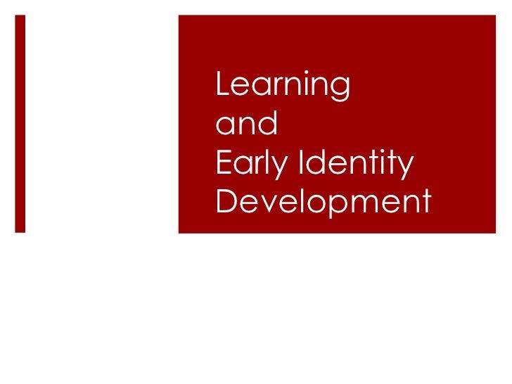 LearningandEarly IdentityDevelopment
