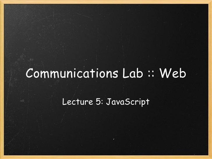 Communications Lab :: Web Lecture 5: JavaScript