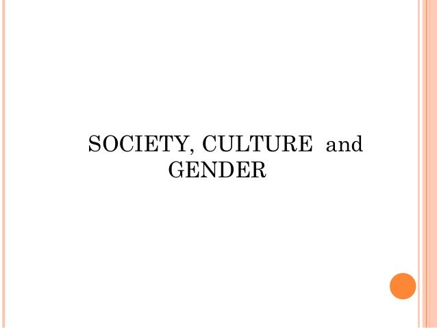 SOCIETY, CULTURE and GENDER