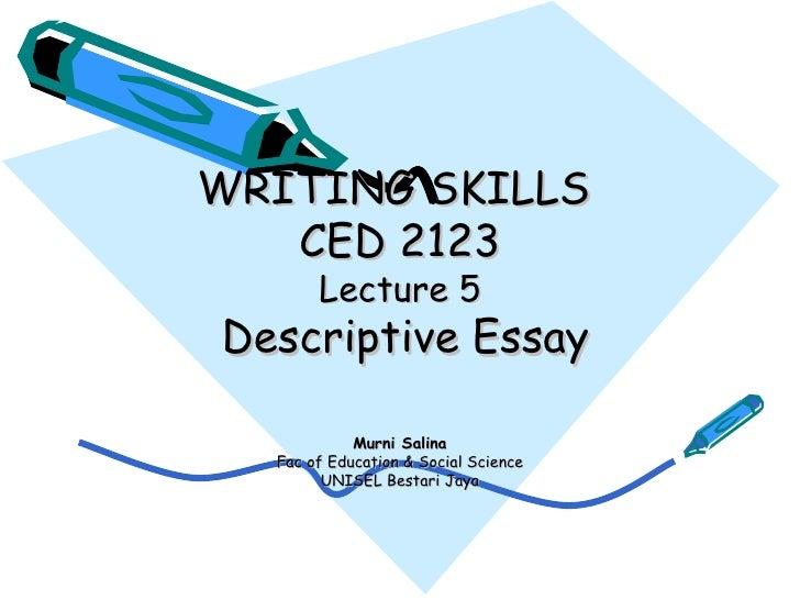 WRITING SKILLS  CED 2123 Lecture 5   Descriptive Essay Murni Salina Fac of Education & Social Science UNISEL Bestari Jaya