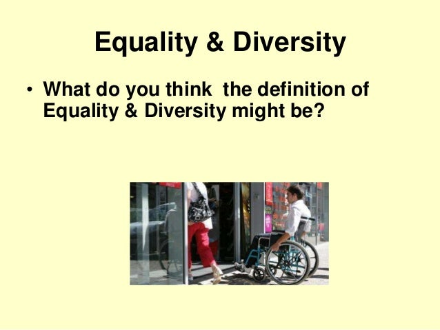principle of equality diversity and in Uk law says companies must adhere to equality and diversity in the  fully  embracing the principle that people will be treated with fairness.