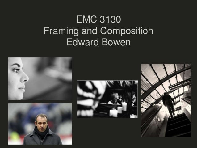 EMC 3130 Framing and Composition Edward Bowen
